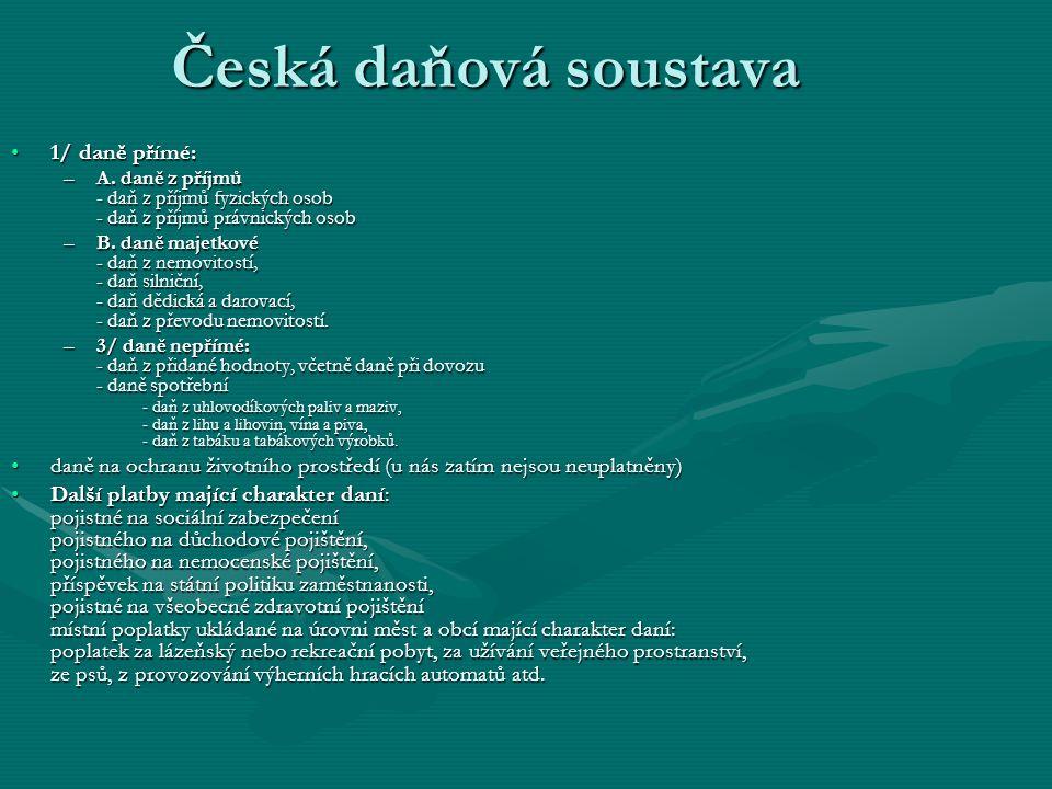 Česká daňová soustava 1/ daně přímé:1/ daně přímé: –A.