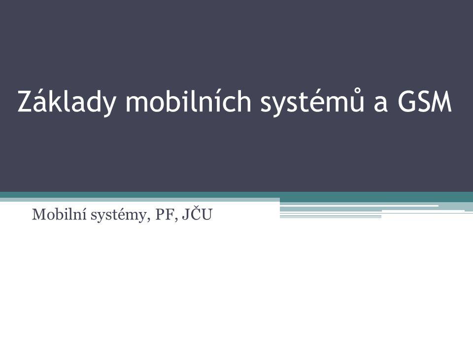 Základy mobilních systémů a GSM Mobilní systémy, PF, JČU