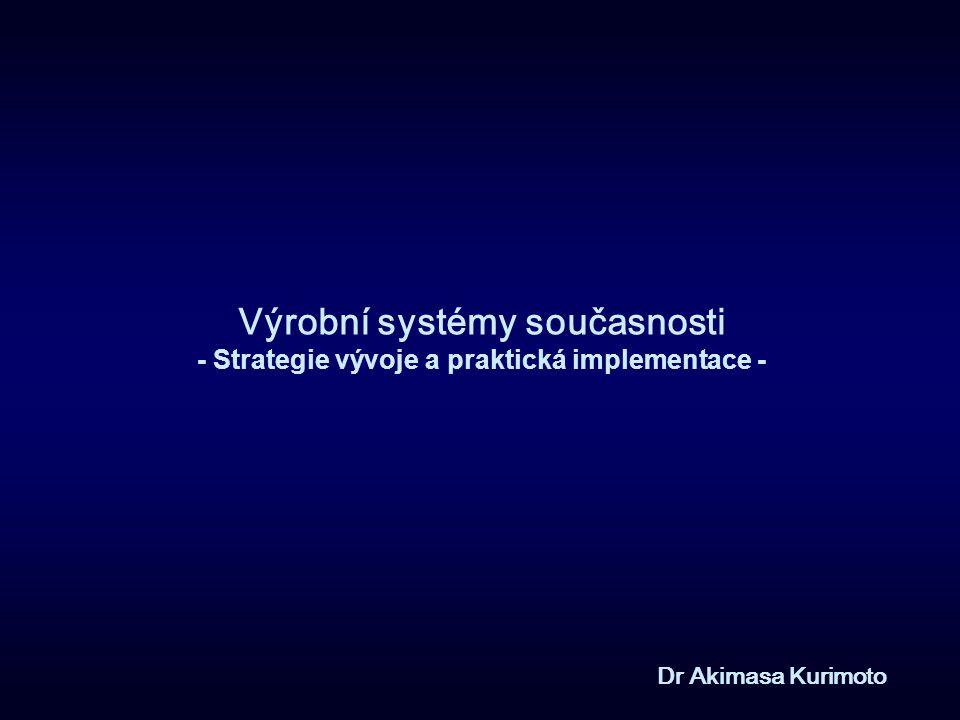Výrobní systémy současnosti - Strategie vývoje a praktická implementace - Dr Akimasa Kurimoto