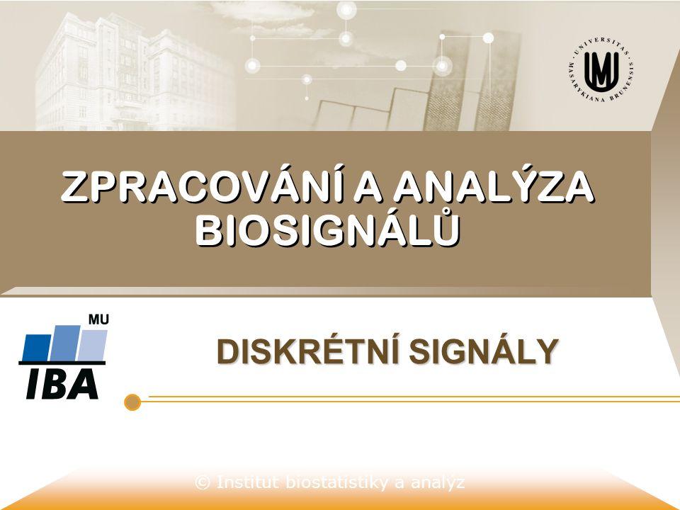 © Institut biostatistiky a analýz ZPRACOVÁNÍ A ANALÝZA BIOSIGNÁL Ů DISKRÉTNÍ SIGNÁLY