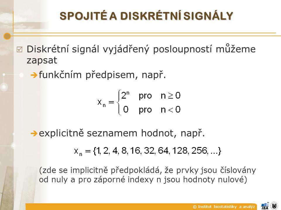 © Institut biostatistiky a analýz SPOJITÉ A DISKRÉTNÍ SIGNÁLY  Diskrétní signál vyjádřený posloupností můžeme zapsat  funkčním předpisem, např.