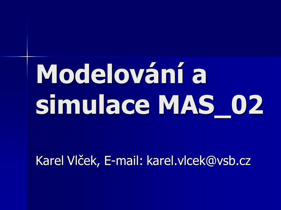 Modelování a simulace MAS_02 Karel Vlček, E-mail: karel.vlcek@vsb.cz