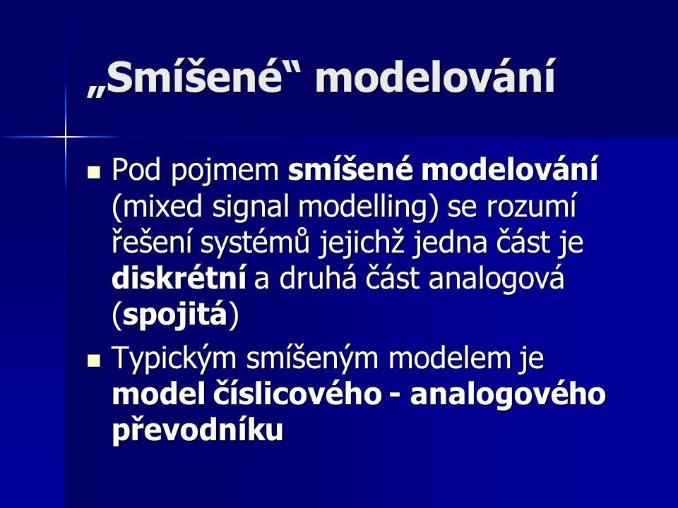 """""""Smíšené"""" modelování Pod pojmem smíšené modelování (mixed signal modelling) se rozumí řešení systémů jejichž jedna část je diskrétní a druhá část anal"""