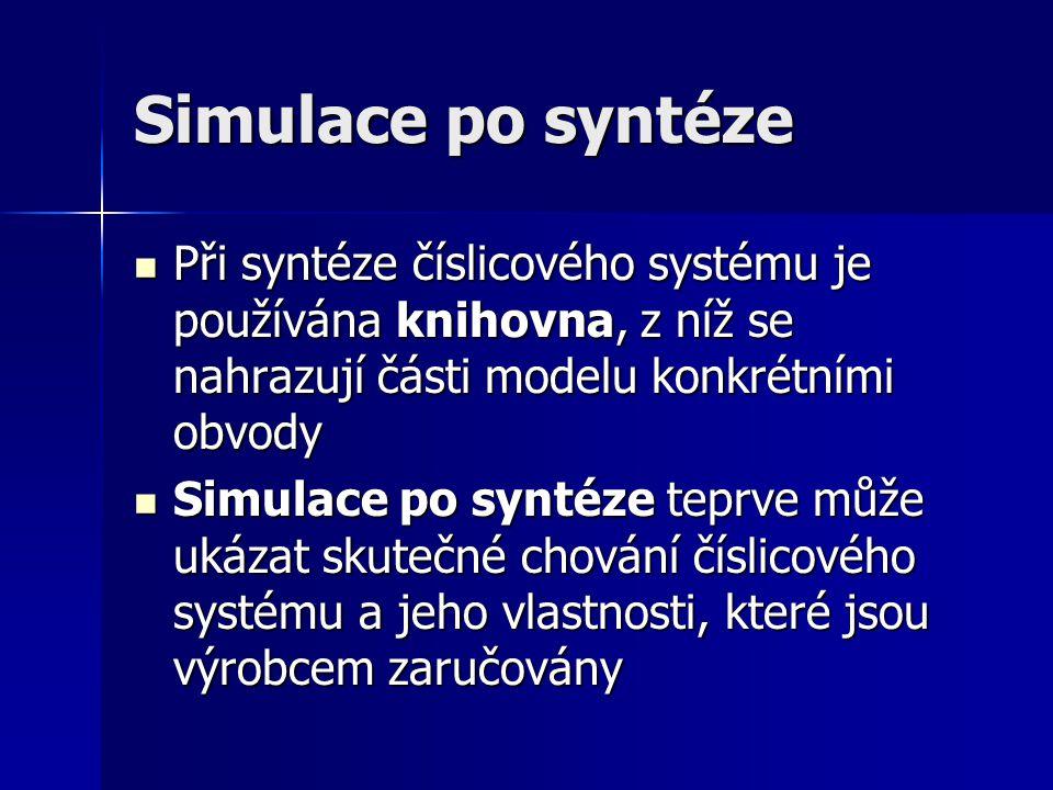 Simulace po syntéze Při syntéze číslicového systému je používána knihovna, z níž se nahrazují části modelu konkrétními obvody Při syntéze číslicového