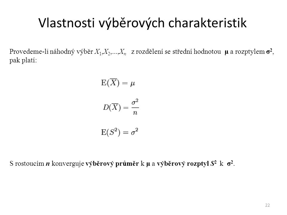 Vlastnosti výběrových charakteristik 22 Provedeme-li náhodný výběr X 1,X 2,...,X n z rozdělení se střední hodnotou μ a rozptylem σ 2, pak platí: S ros