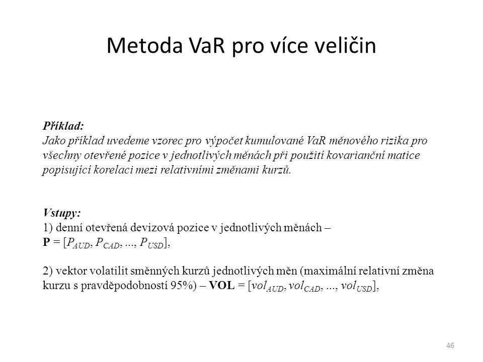 Metoda VaR pro více veličin 46 Příklad: Jako příklad uvedeme vzorec pro výpočet kumulované VaR měnového rizika pro všechny otevřené pozice v jednotliv