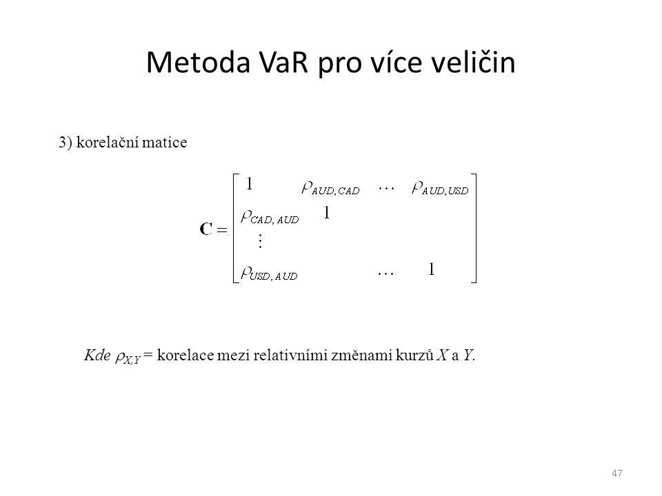 Metoda VaR pro více veličin 47 3) korelační matice Kde  X,Y = korelace mezi relativními změnami kurzů X a Y.