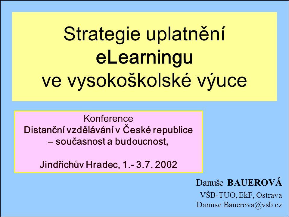 Jindřichův Hradec, 1.-3.7.2002, Danuse.Bauerova@vsb.cz1 Strategie uplatnění eLearningu ve vysokoškolské výuce Danuše BAUEROVÁ VŠB-TUO, EkF, Ostrava Da