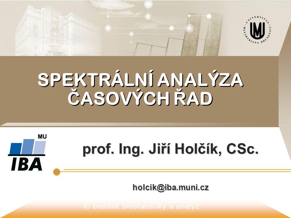 © Institut biostatistiky a analýz SPEKTRÁLNÍ ANALÝZA Č ASOVÝCH Ř AD prof. Ing. Jiří Holčík, CSc. holcik@iba.muni.cz