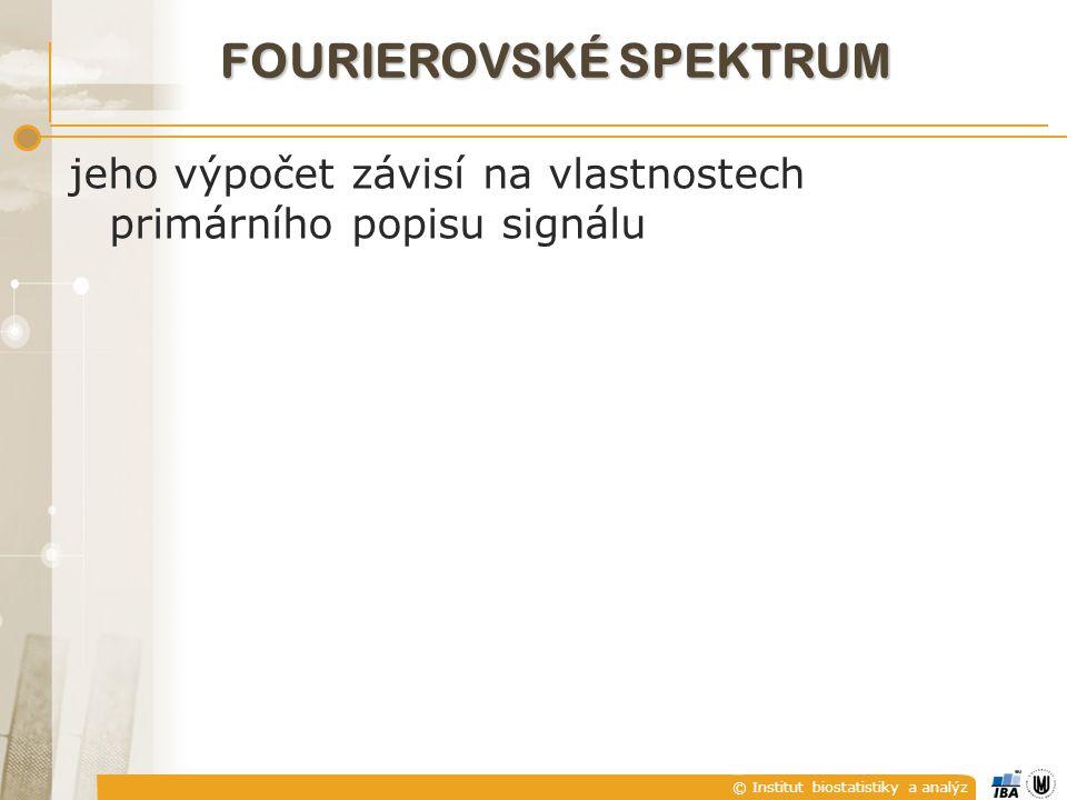 © Institut biostatistiky a analýz FOURIEROVSKÉ SPEKTRUM jeho výpočet závisí na vlastnostech primárního popisu signálu