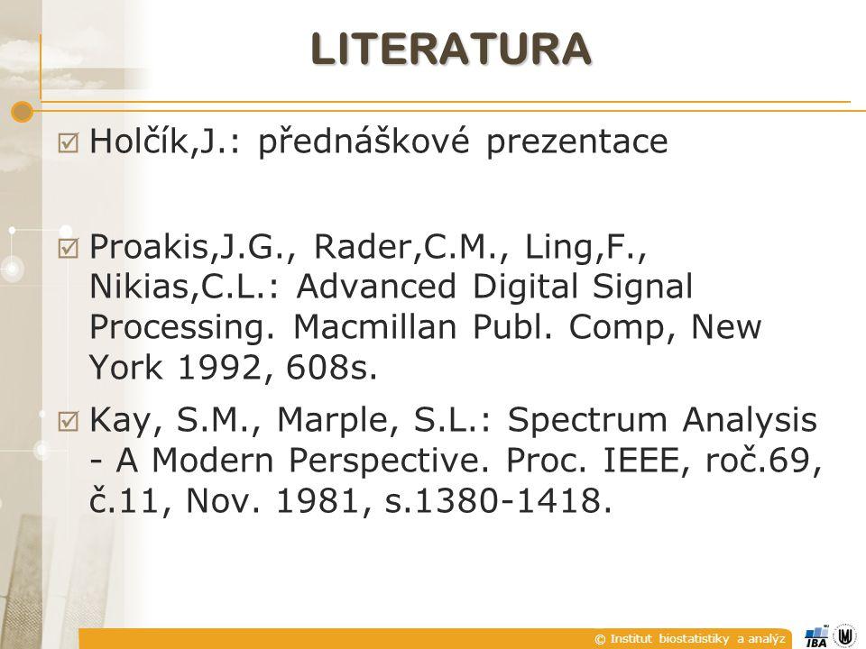 © Institut biostatistiky a analýz LITERATURA  Holčík,J.: přednáškové prezentace  Proakis,J.G., Rader,C.M., Ling,F., Nikias,C.L.: Advanced Digital Si