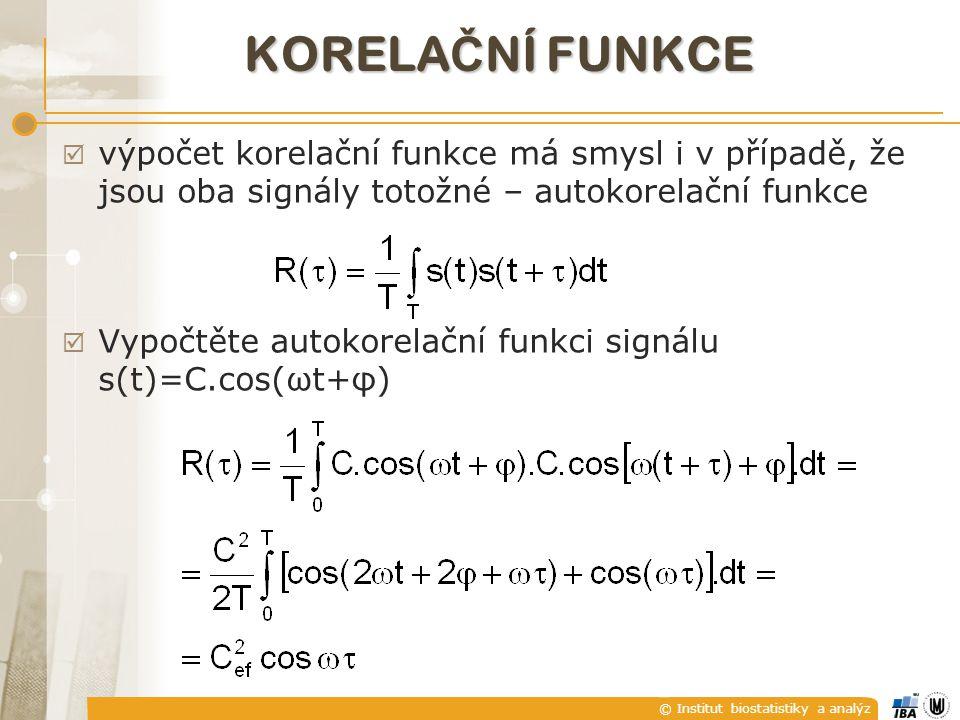 © Institut biostatistiky a analýz KORELA Č NÍ FUNKCE  výpočet korelační funkce má smysl i v případě, že jsou oba signály totožné – autokorelační funk