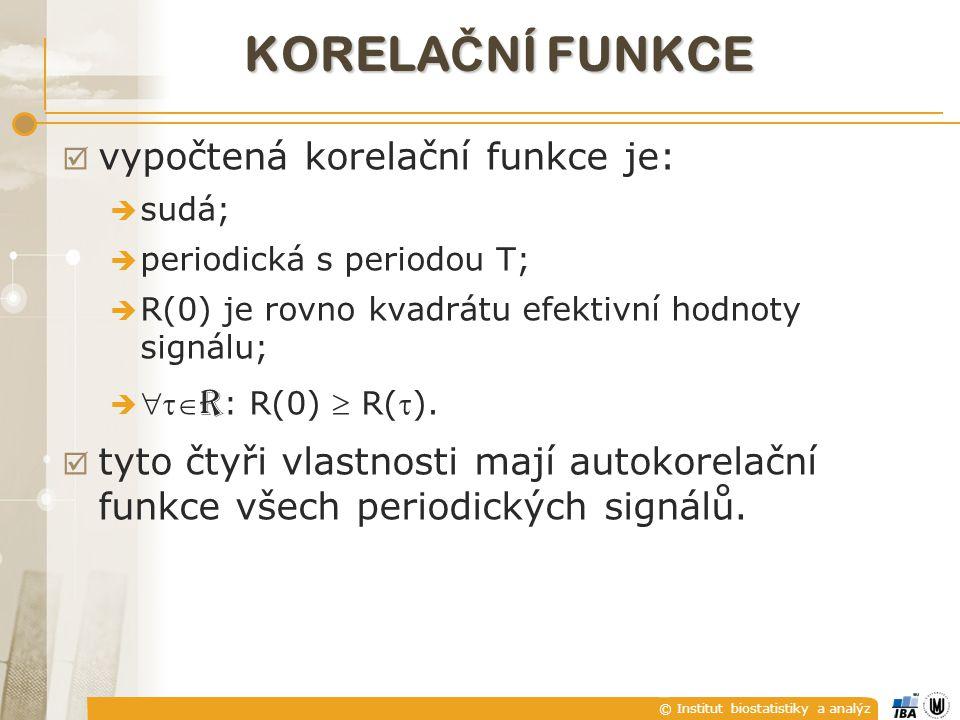 © Institut biostatistiky a analýz KORELA Č NÍ FUNKCE  vypočtená korelační funkce je:  sudá;  periodická s periodou T;  R(0) je rovno kvadrátu efek