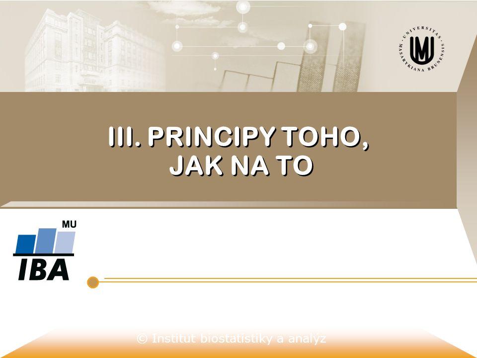 © Institut biostatistiky a analýz III. PRINCIPY TOHO, JAK NA TO
