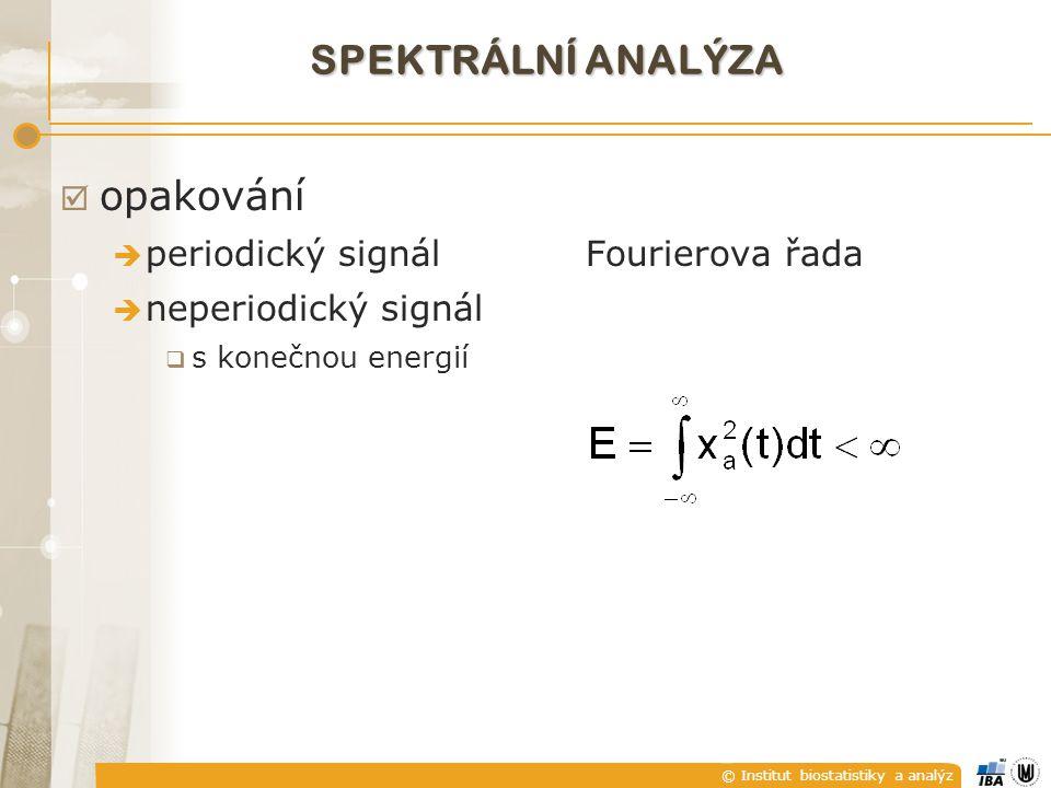 © Institut biostatistiky a analýz  opakování  periodický signálFourierova řada  neperiodický signál  s konečnou energií SPEKTRÁLNÍ ANALÝZA