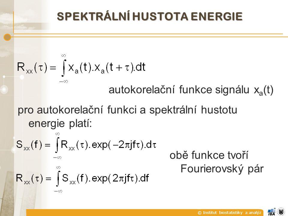 © Institut biostatistiky a analýz SPEKTRÁLNÍ HUSTOTA ENERGIE autokorelační funkce signálu x a (t) obě funkce tvoří Fourierovský pár pro autokorelační