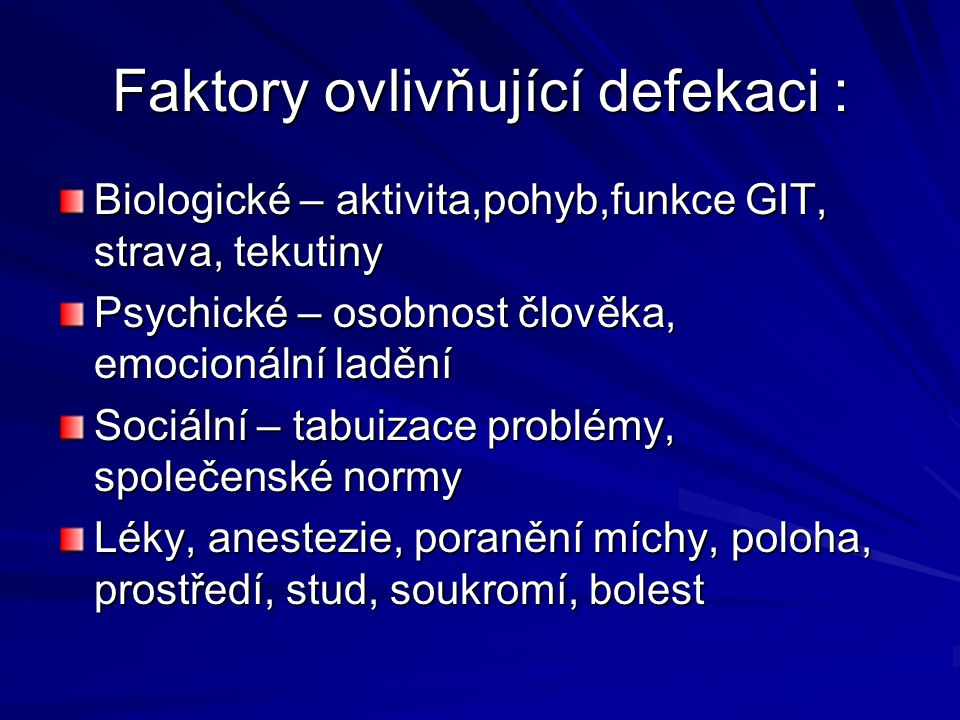 Faktory ovlivňující defekaci : Biologické – aktivita,pohyb,funkce GIT, strava, tekutiny Psychické – osobnost člověka, emocionální ladění Sociální – ta
