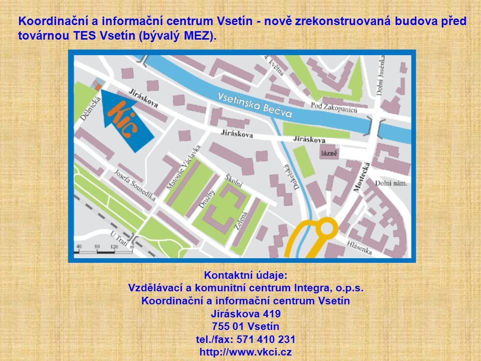 Kontaktní údaje: Vzdělávací a komunitní centrum Integra, o.p.s. Koordinační a informační centrum Vsetín Jiráskova 419 755 01 Vsetín tel./fax: 571 410