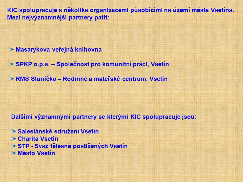 KIC spolupracuje s několika organizacemi působícími na území města Vsetína. Mezi nejvýznamnější partnery patří: Masarykova veřejná knihovna SPKP o.p.s