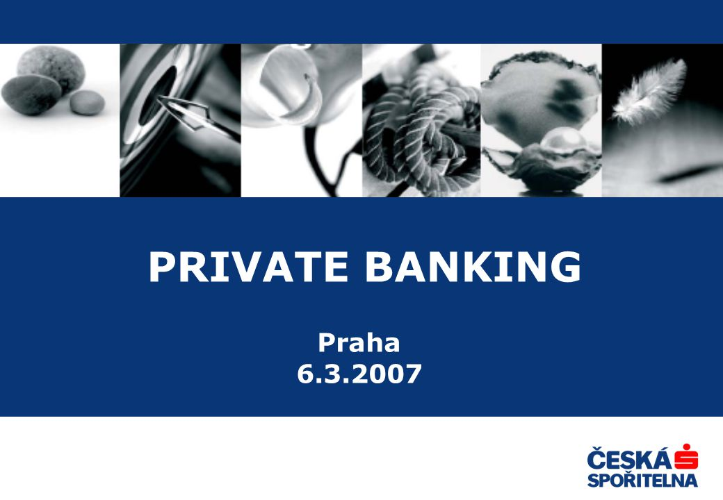 PRIVATE BANKING Praha 6.3.2007