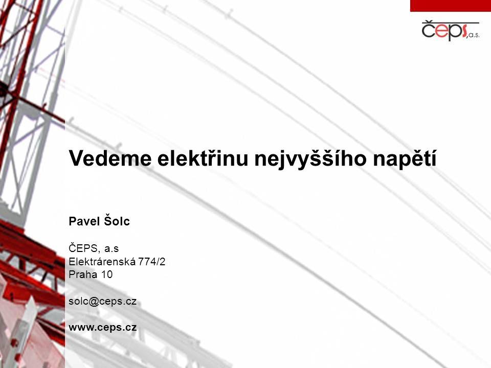 Vedeme elektřinu nejvyššího napětí Pavel Šolc ČEPS, a.s Elektrárenská 774/2 Praha 10 solc@ceps.cz www.ceps.cz