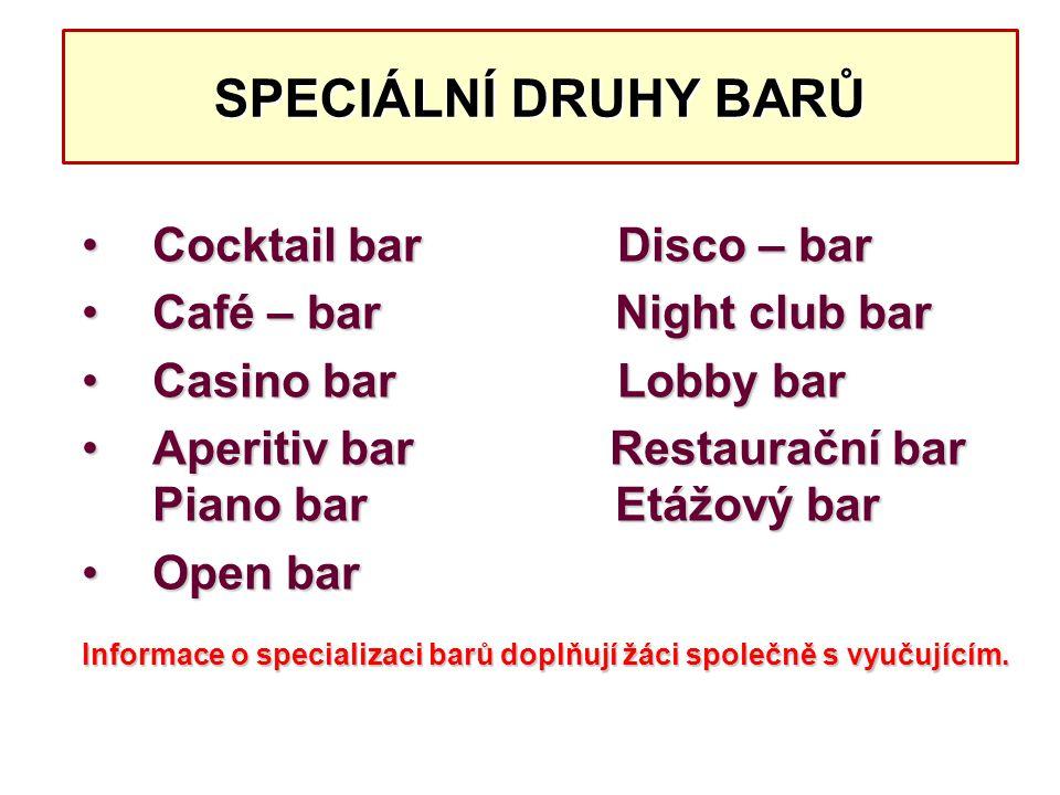 SPECIÁLNÍ DRUHY BARŮ Cocktail bar Disco – barCocktail bar Disco – bar Café – bar Night club barCafé – bar Night club bar Casino bar Lobby barCasino ba