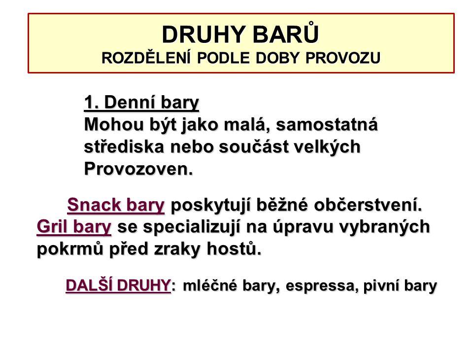 DRUHY BARŮ ROZDĚLENÍ PODLE DOBY PROVOZU 1. Denní bary Mohou být jako malá, samostatná střediska nebo součást velkých Provozoven. Snack bary poskytují