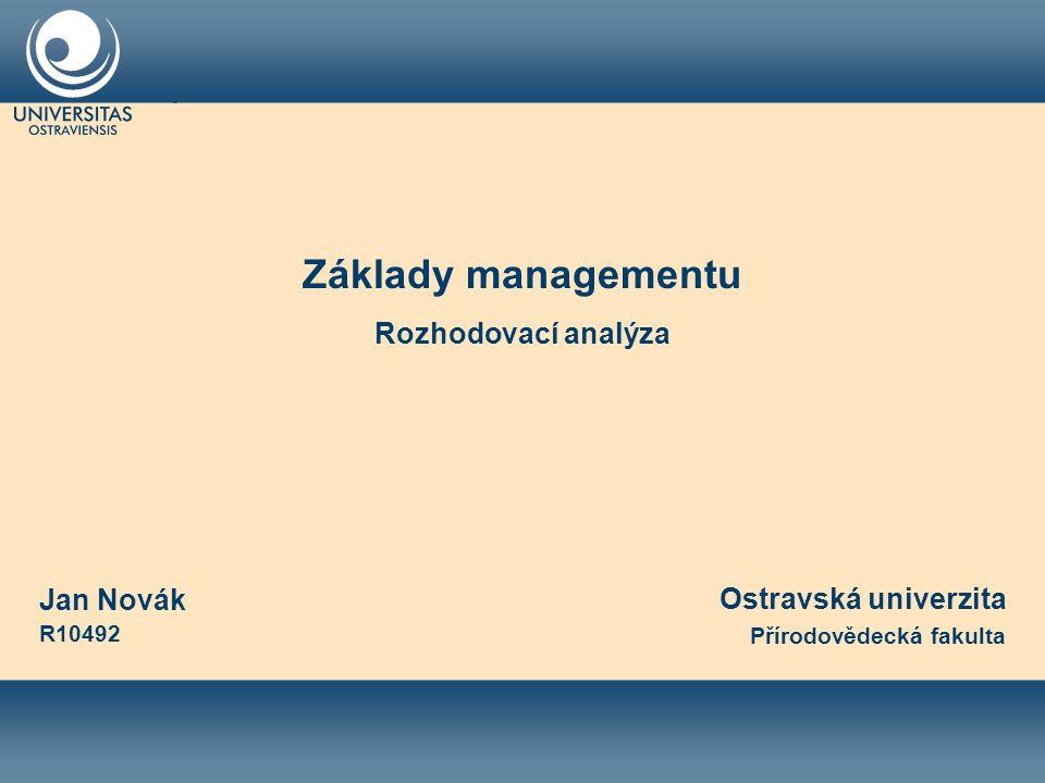 Jan Novák R10492 Základy managementu Rozhodovací analýza Ostravská univerzita Přírodovědecká fakulta