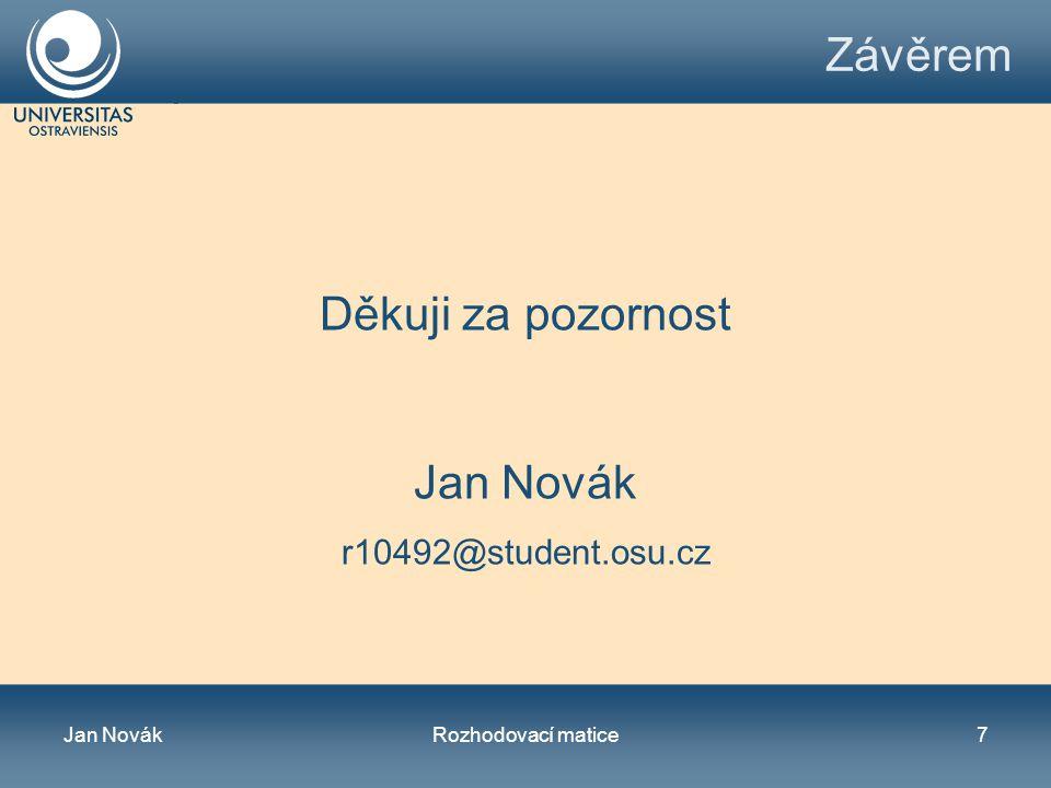 Jan NovákRozhodovací matice7 Závěrem Děkuji za pozornost Jan Novák r10492@student.osu.cz