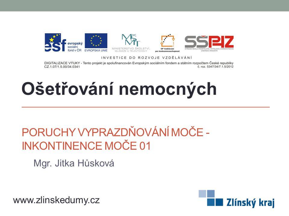 PORUCHY VYPRAZDŇOVÁNÍ MOČE - INKONTINENCE MOČE 01 Mgr. Jitka Hůsková Ošetřování nemocných www.zlinskedumy.cz