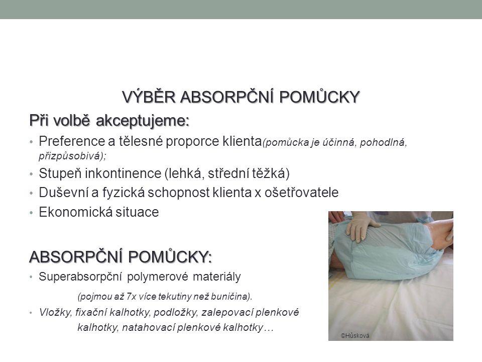 VÝBĚR ABSORPČNÍ POMŮCKY Při volbě akceptujeme: Preference a tělesné proporce klienta (pomůcka je účinná, pohodlná, přizpůsobivá); Stupeň inkontinence