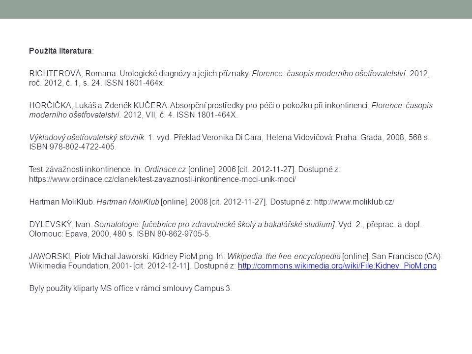 Použitá literatura: RICHTEROVÁ, Romana. Urologické diagnózy a jejich příznaky. Florence: časopis moderního ošetřovatelství. 2012, roč. 2012, č. 1, s.