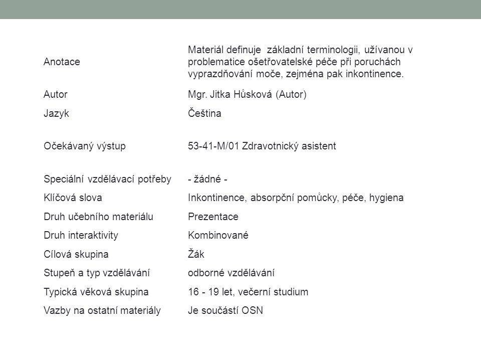Anotace Materiál definuje základní terminologii, užívanou v problematice ošetřovatelské péče při poruchách vyprazdňování moče, zejména pak inkontinenc