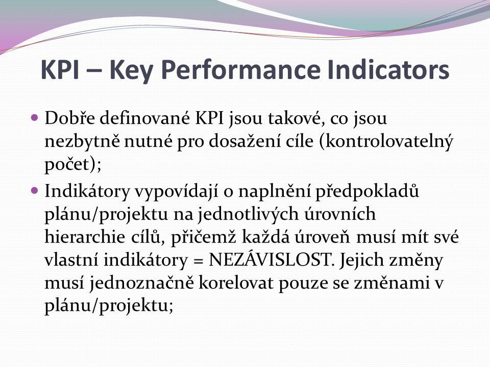 KPI – Key Performance Indicators Dobře definované KPI jsou takové, co jsou nezbytně nutné pro dosažení cíle (kontrolovatelný počet); Indikátory vypoví
