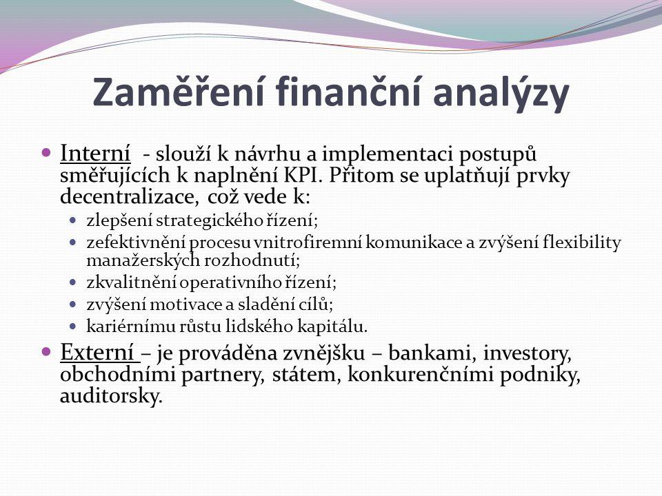 Zaměření finanční analýzy Interní - slouží k návrhu a implementaci postupů směřujících k naplnění KPI. Přitom se uplatňují prvky decentralizace, což v