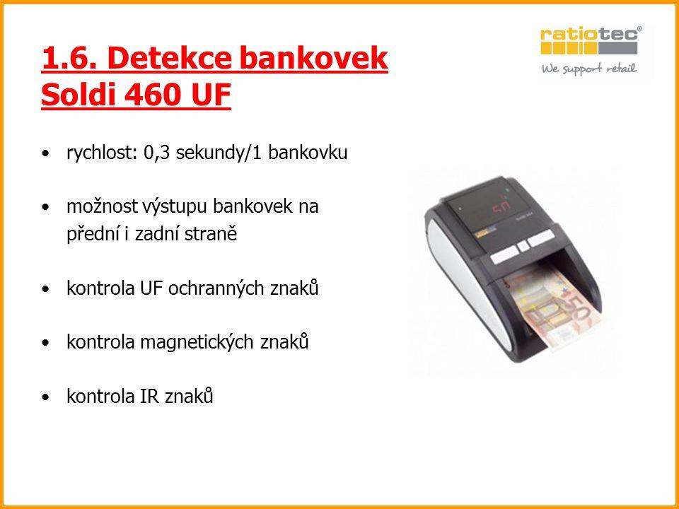 1.6. Detekce bankovek Soldi 460 UF rychlost: 0,3 sekundy/1 bankovku možnost výstupu bankovek na přední i zadní straně kontrola UF ochranných znaků kon