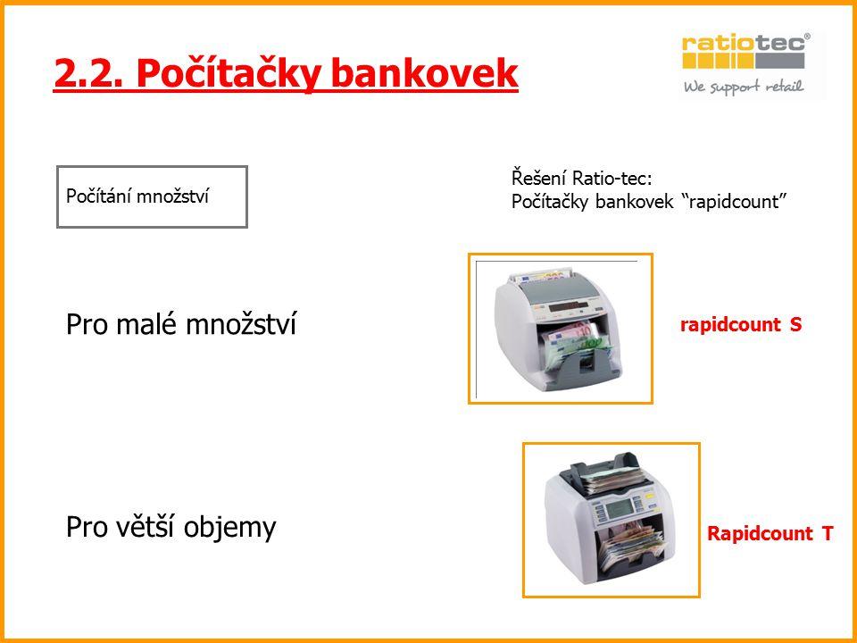 """2.2. Počítačky bankovek Řešení Ratio-tec: Počítačky bankovek """"rapidcount"""" Pro malé množství Pro větší objemy rapidcount S Rapidcount T Počítání množst"""