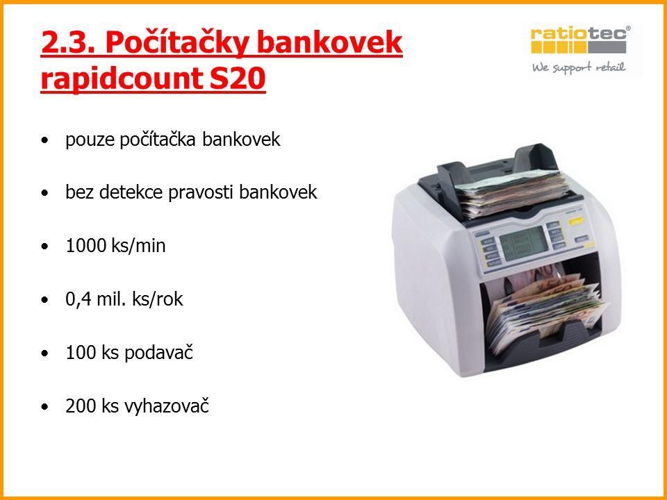 2.3. Počítačky bankovek rapidcount S20 pouze počítačka bankovek bez detekce pravosti bankovek 1000 ks/min 0,4 mil. ks/rok 100 ks podavač 200 ks vyhazo