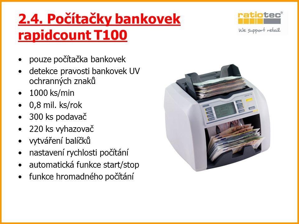 2.4. Počítačky bankovek rapidcount T100 pouze počítačka bankovek detekce pravosti bankovek UV ochranných znaků 1000 ks/min 0,8 mil. ks/rok 300 ks poda