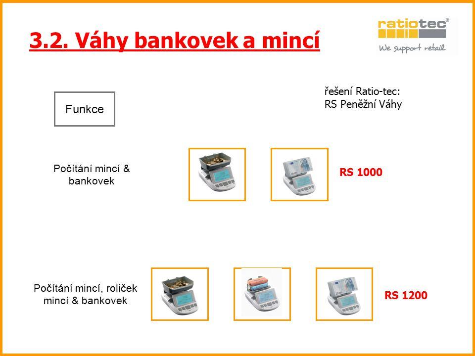 3.2. Váhy bankovek a mincí řešení Ratio-tec: RS Peněžní Váhy Počítání mincí, roliček mincí & bankovek RS 1000 RS 1200 Funkce Počítání mincí & bankovek