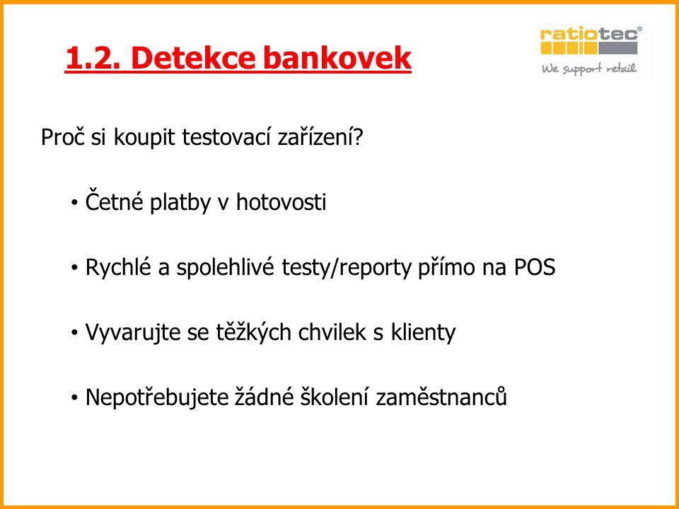 1.2. Detekce bankovek Proč si koupit testovací zařízení? Četné platby v hotovosti Rychlé a spolehlivé testy/reporty přímo na POS Vyvarujte se těžkých