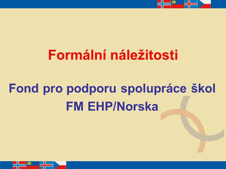 Formální náležitosti Fond pro podporu spolupráce škol FM EHP/Norska