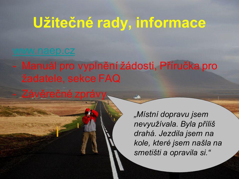 """Užitečné rady, informace www.naep.cz -Manuál pro vyplnění žádosti, Příručka pro žadatele, sekce FAQ -Závěrečné zprávy """"Místní dopravu jsem nevyužívala"""