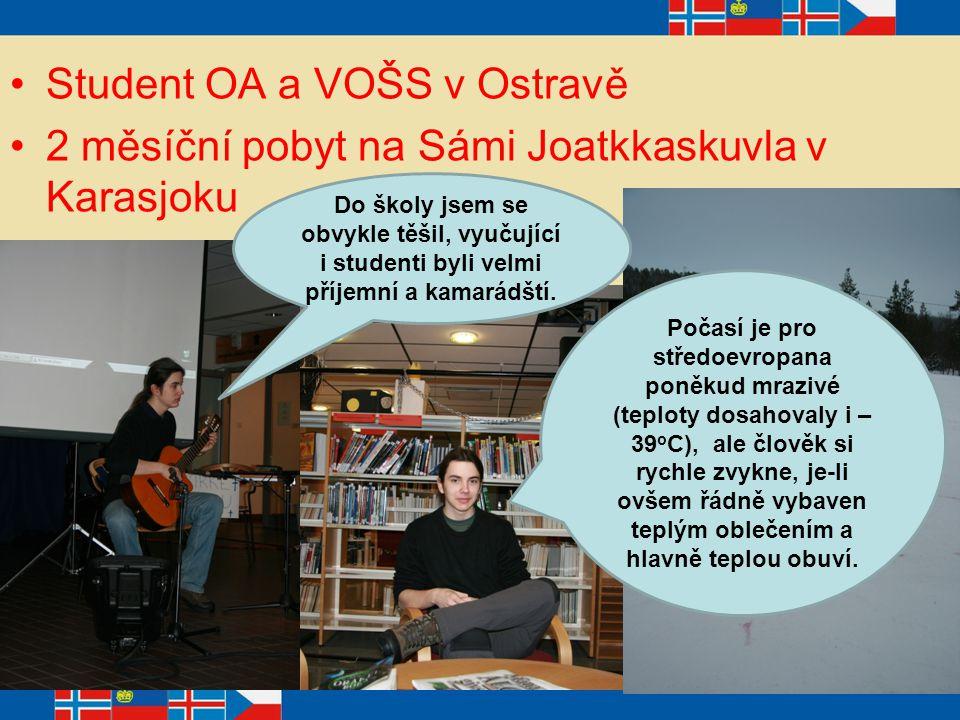 Student OA a VOŠS v Ostravě 2 měsíční pobyt na Sámi Joatkkaskuvla v Karasjoku Do školy jsem se obvykle těšil, vyučující i studenti byli velmi příjemní