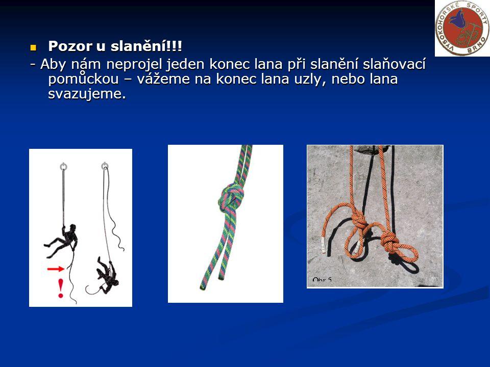 Pozor u slanění!!! Pozor u slanění!!! - Aby nám neprojel jeden konec lana při slanění slaňovací pomůckou – vážeme na konec lana uzly, nebo lana svazuj
