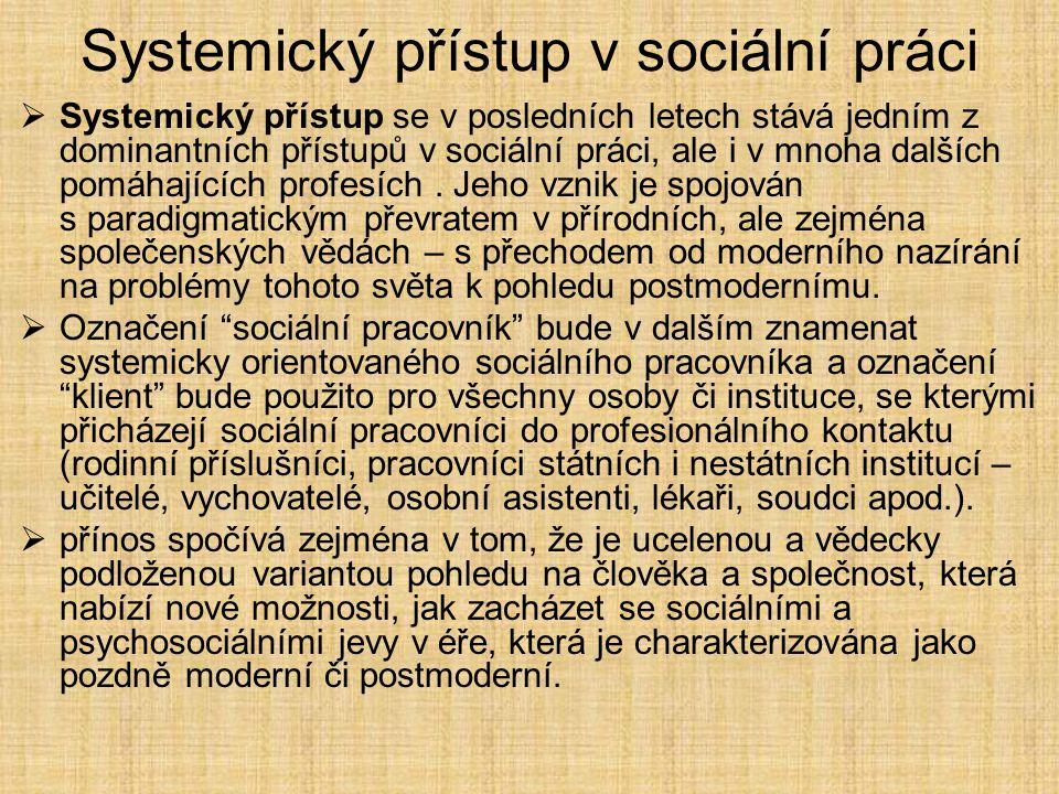 Systemický přístup v sociální práci  Systemický přístup se v posledních letech stává jedním z dominantních přístupů v sociální práci, ale i v mnoha d