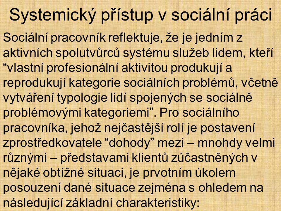 """Systemický přístup v sociální práci Sociální pracovník reflektuje, že je jedním z aktivních spolutvůrců systému služeb lidem, kteří """"vlastní profesion"""