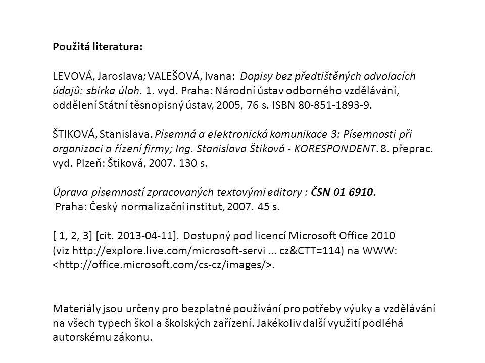 Použitá literatura: LEVOVÁ, Jaroslava; VALEŠOVÁ, Ivana: Dopisy bez předtištěných odvolacích údajů: sbírka úloh.