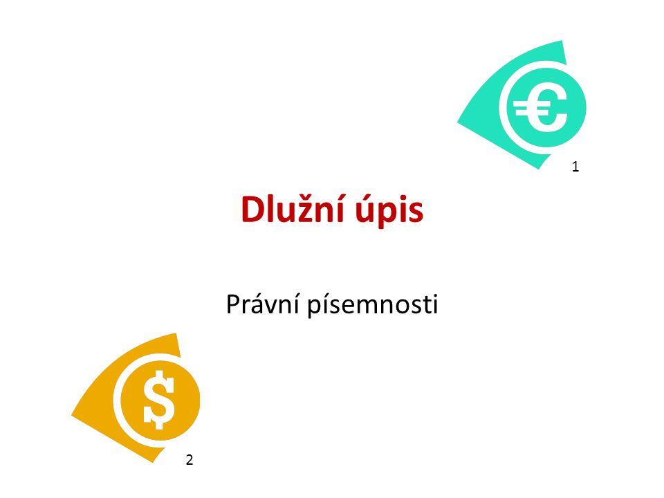 Při půjčce větší částky peněz nebo při zapůjčení cenné věci se sepisuje dlužní úpis.