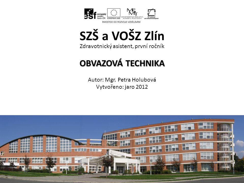 OBVAZOVÁ TECHNIKA Zdravotnický asistent, první ročník OBVAZOVÁ TECHNIKA Autor: Mgr. Petra Holubová Vytvořeno: jaro 2012 SZŠ a VOŠZ Zlín ZA, 2. ročník,